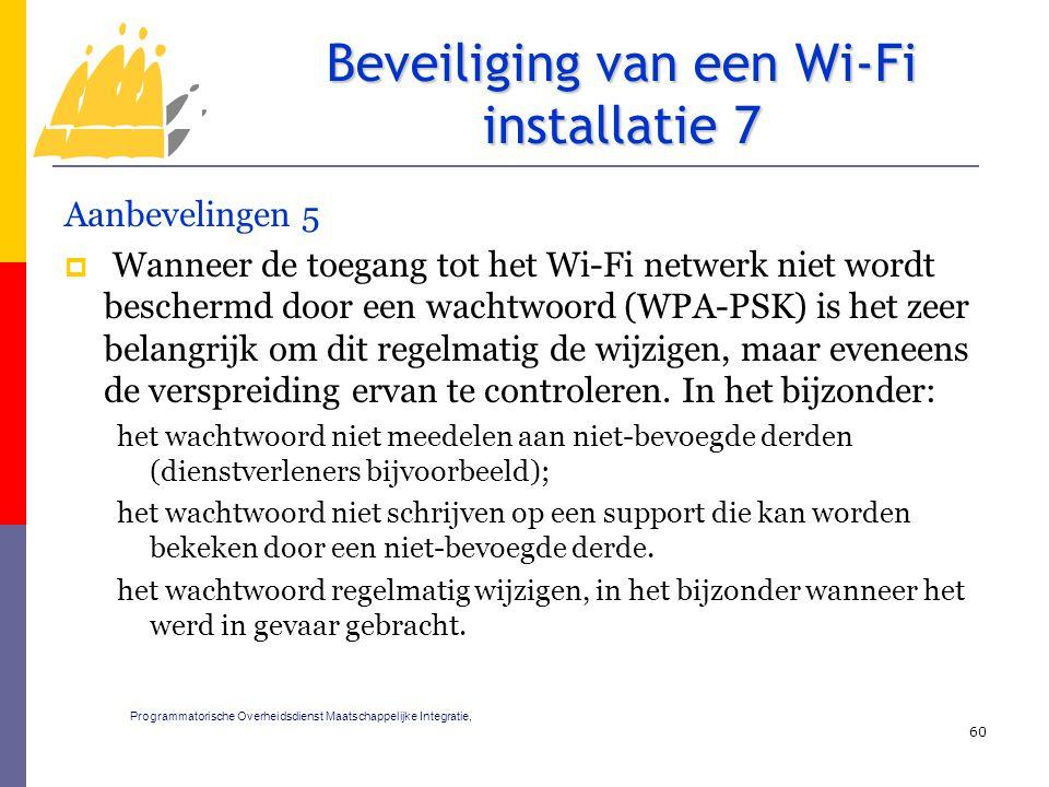 Aanbevelingen 5  Wanneer de toegang tot het Wi-Fi netwerk niet wordt beschermd door een wachtwoord (WPA-PSK) is het zeer belangrijk om dit regelmatig de wijzigen, maar eveneens de verspreiding ervan te controleren.