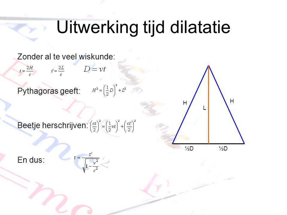 Uitwerking tijd dilatatie Zonder al te veel wiskunde: Pythagoras geeft: Beetje herschrijven: En dus: H H L ½D