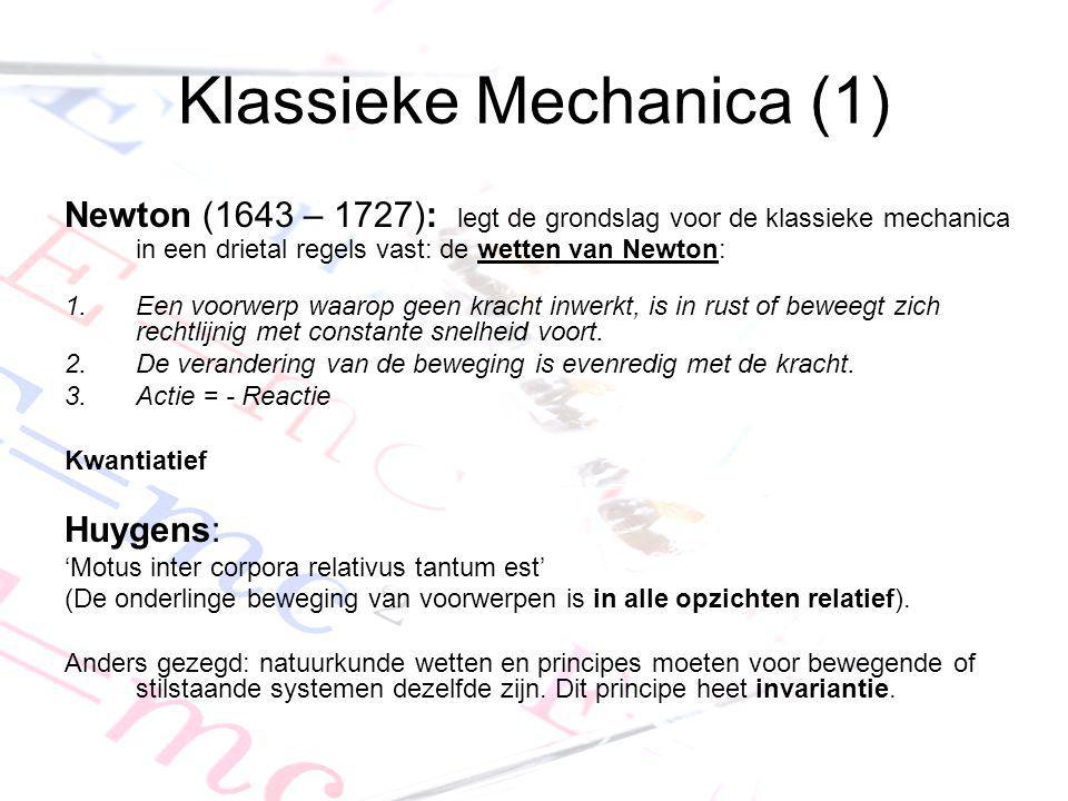 Klassieke Mechanica (1) Newton (1643 – 1727): legt de grondslag voor de klassieke mechanica in een drietal regels vast: de wetten van Newton: 1.Een vo
