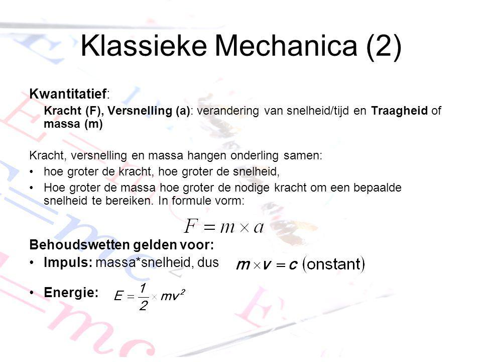 Klassieke Mechanica (2) Kwantitatief: Kracht (F), Versnelling (a): verandering van snelheid/tijd en Traagheid of massa (m) Kracht, versnelling en mass