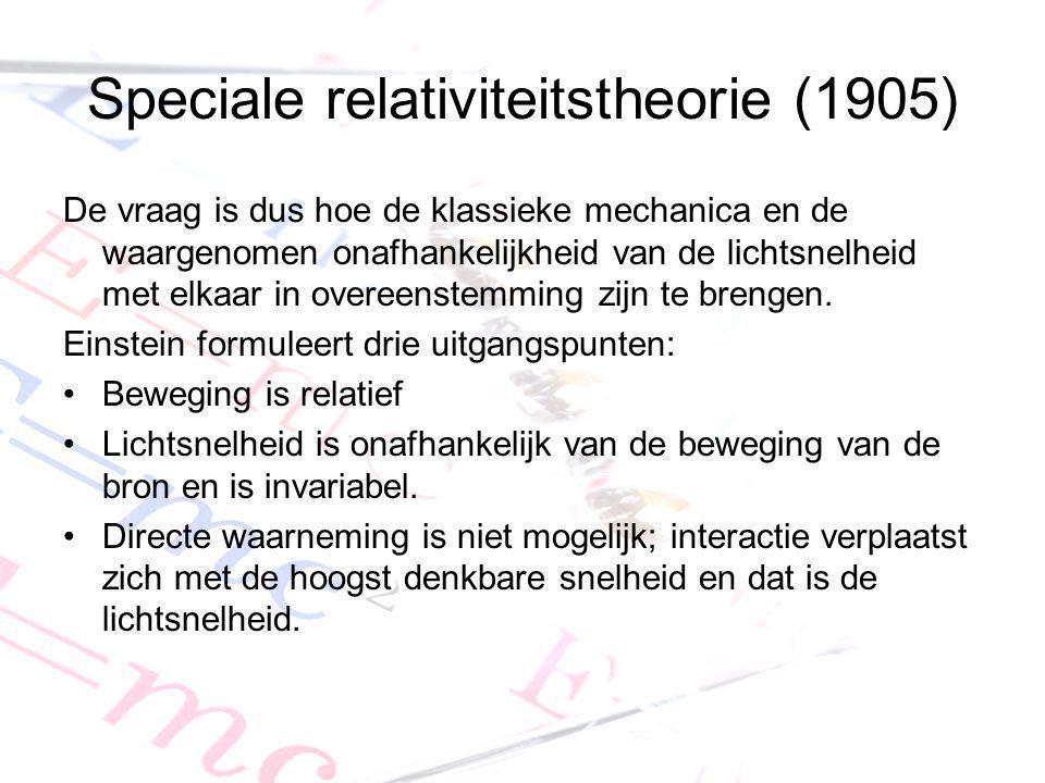 Speciale relativiteitstheorie (1905) De vraag is dus hoe de klassieke mechanica en de waargenomen onafhankelijkheid van de lichtsnelheid met elkaar in