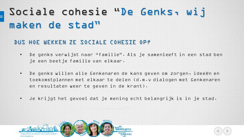 Sociale cohesie De Genks, wij maken de stad DUS HOE WEKKEN ZE SOCIALE COHESIE OP.