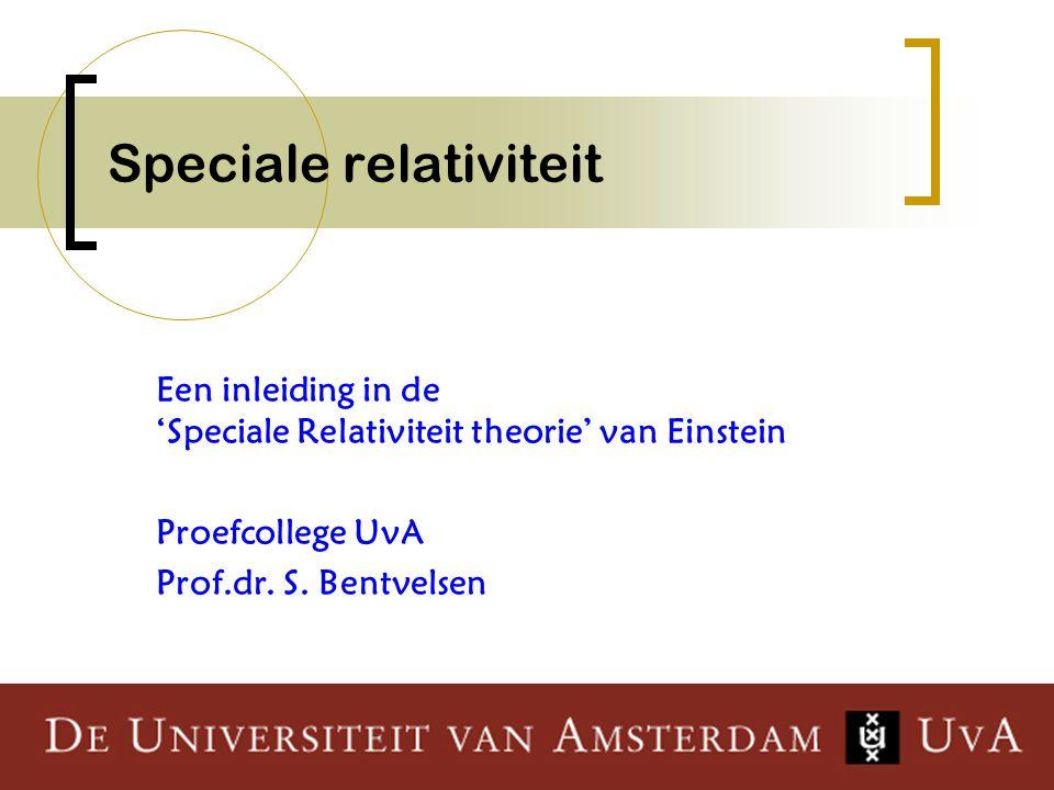 1 Speciale relativiteit Een inleiding in de 'Speciale Relativiteit theorie' van Einstein Proefcollege UvA Prof.dr. S. Bentvelsen