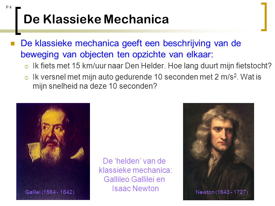 P 4 De Klassieke Mechanica De klassieke mechanica geeft een beschrijving van de beweging van objecten ten opzichte van elkaar:  Ik fiets met 15 km/uu