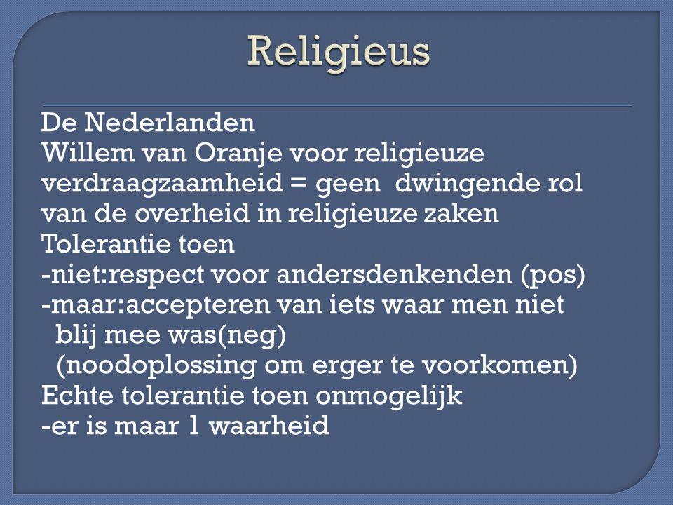 De Nederlanden Willem van Oranje voor religieuze verdraagzaamheid = geen dwingende rol van de overheid in religieuze zaken Tolerantie toen -niet:respe