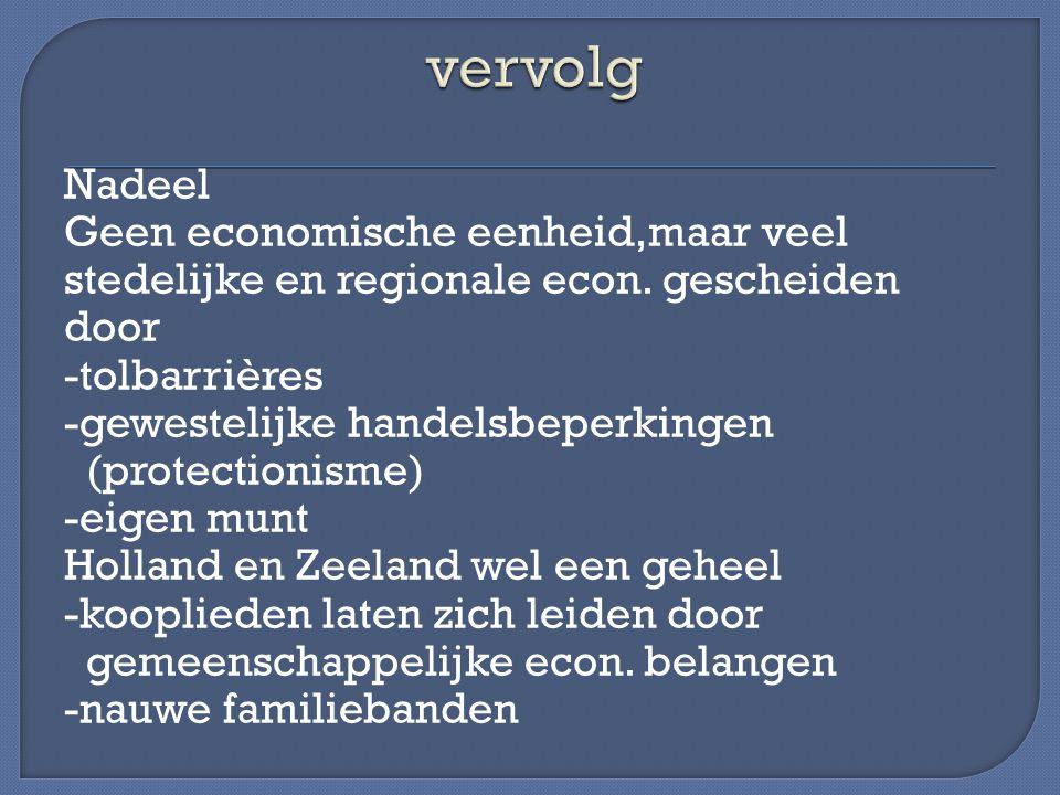 Nadeel Geen economische eenheid,maar veel stedelijke en regionale econ. gescheiden door -tolbarrières -gewestelijke handelsbeperkingen (protectionisme