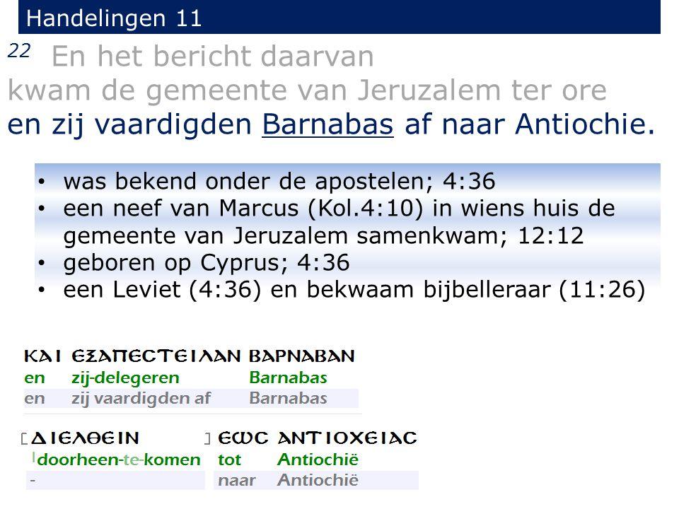 22 En het bericht daarvan kwam de gemeente van Jeruzalem ter ore en zij vaardigden Barnabas af naar Antiochie.