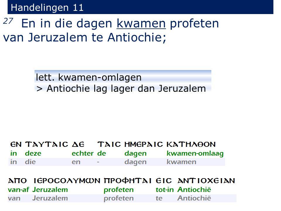 27 En in die dagen kwamen profeten van Jeruzalem te Antiochie; Handelingen 11 lett.