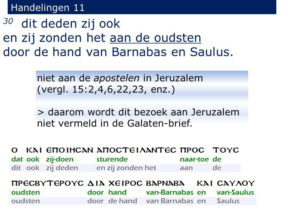 30 dit deden zij ook en zij zonden het aan de oudsten door de hand van Barnabas en Saulus.