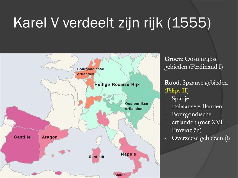 Karel V verdeelt zijn rijk (1555) Groen: Oostenrijkse gebieden (Ferdinand I) Rood: Spaanse gebieden (Filips II) -Spanje -Italiaanse erflanden -Bourgon