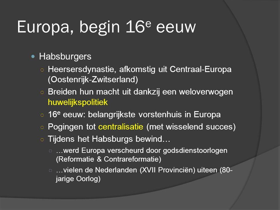 Europa, begin 16 e eeuw Habsburgers ○ Heersersdynastie, afkomstig uit Centraal-Europa (Oostenrijk-Zwitserland) ○ Breiden hun macht uit dankzij een wel