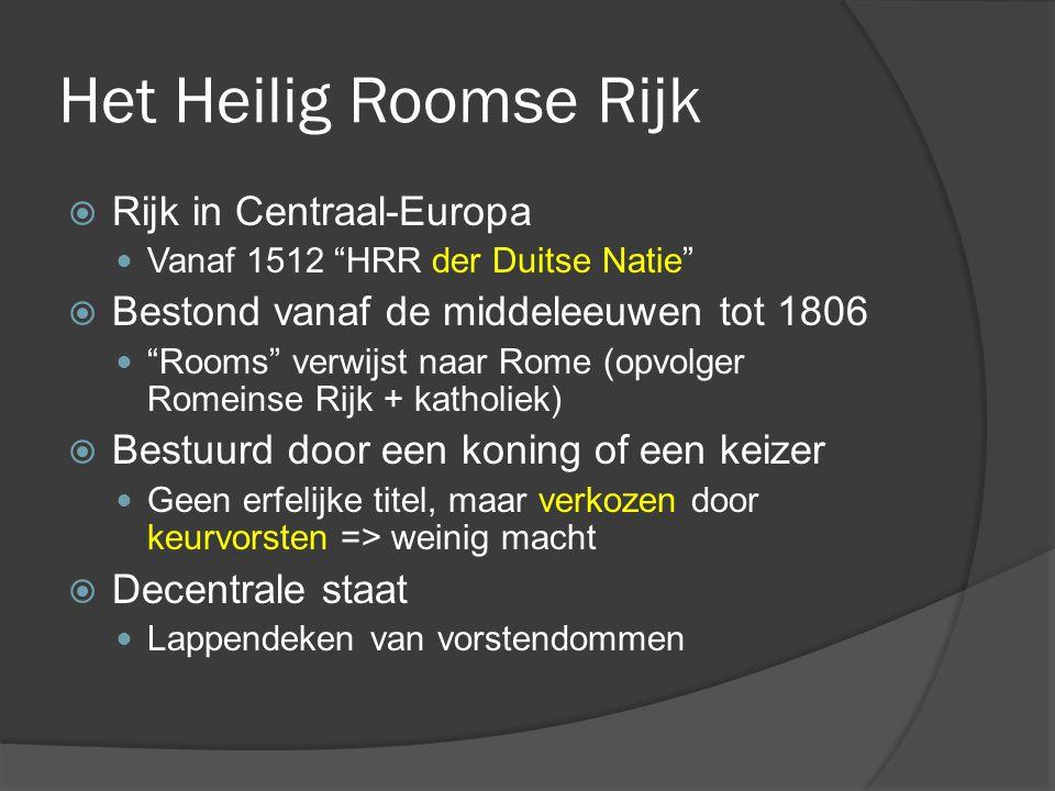 """Het Heilig Roomse Rijk  Rijk in Centraal-Europa Vanaf 1512 """"HRR der Duitse Natie""""  Bestond vanaf de middeleeuwen tot 1806 """"Rooms"""" verwijst naar Rome"""