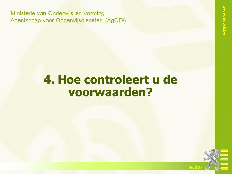 Ministerie van Onderwijs en Vorming Agentschap voor Onderwijsdiensten (AgODi) www.agodi.be AgODi 4. Hoe controleert u de voorwaarden?