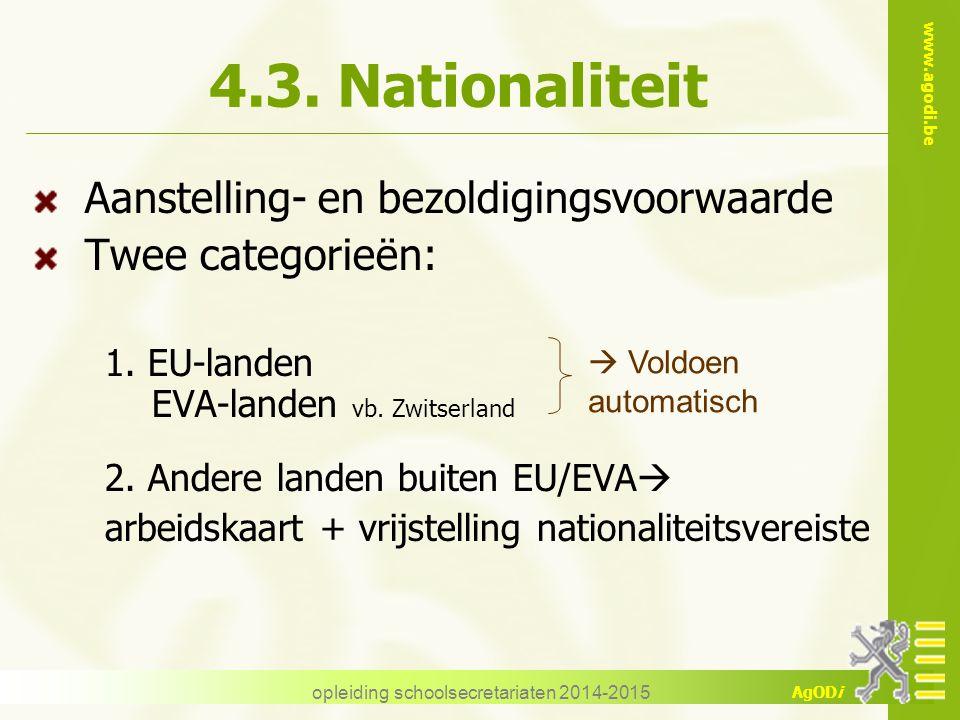 www.agodi.be AgODi opleiding schoolsecretariaten 2014-2015 4.3. Nationaliteit Aanstelling- en bezoldigingsvoorwaarde Twee categorieën: 1. EU-landen EV