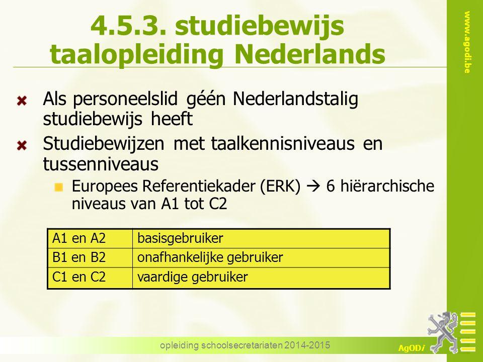www.agodi.be AgODi opleiding schoolsecretariaten 2014-2015 4.5.3. studiebewijs taalopleiding Nederlands Als personeelslid géén Nederlandstalig studieb