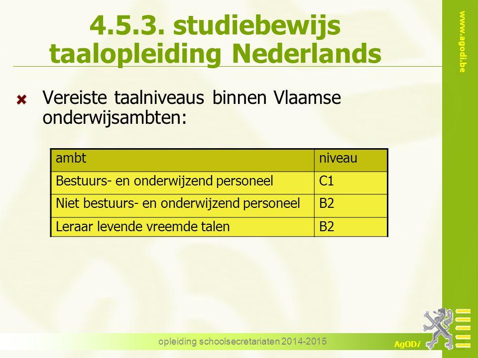 www.agodi.be AgODi opleiding schoolsecretariaten 2014-2015 4.5.3. studiebewijs taalopleiding Nederlands Vereiste taalniveaus binnen Vlaamse onderwijsa