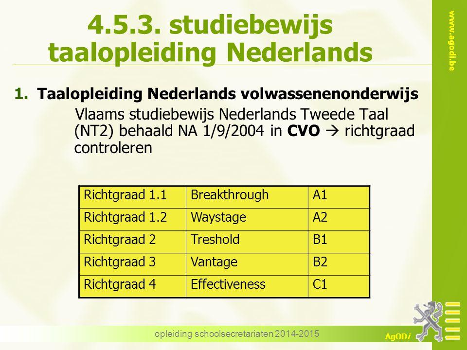 www.agodi.be AgODi opleiding schoolsecretariaten 2014-2015 4.5.3. studiebewijs taalopleiding Nederlands 1.Taalopleiding Nederlands volwassenenonderwij