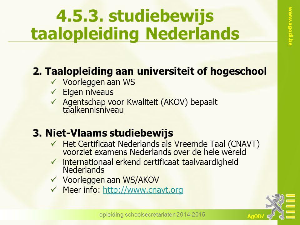 www.agodi.be AgODi opleiding schoolsecretariaten 2014-2015 4.5.3. studiebewijs taalopleiding Nederlands 2. Taalopleiding aan universiteit of hogeschoo