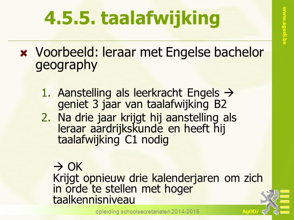 www.agodi.be AgODi opleiding schoolsecretariaten 2014-2015 4.5.5. taalafwijking Voorbeeld: leraar met Engelse bachelor geography 1.Aanstelling als lee