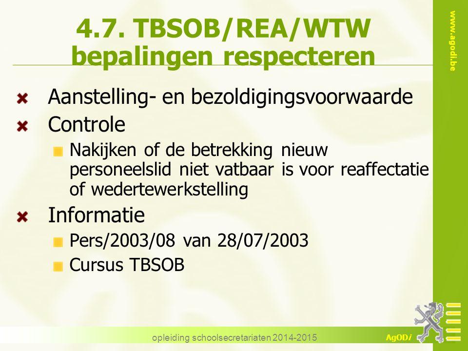 www.agodi.be AgODi opleiding schoolsecretariaten 2014-2015 4.7. TBSOB/REA/WTW bepalingen respecteren Aanstelling- en bezoldigingsvoorwaarde Controle N