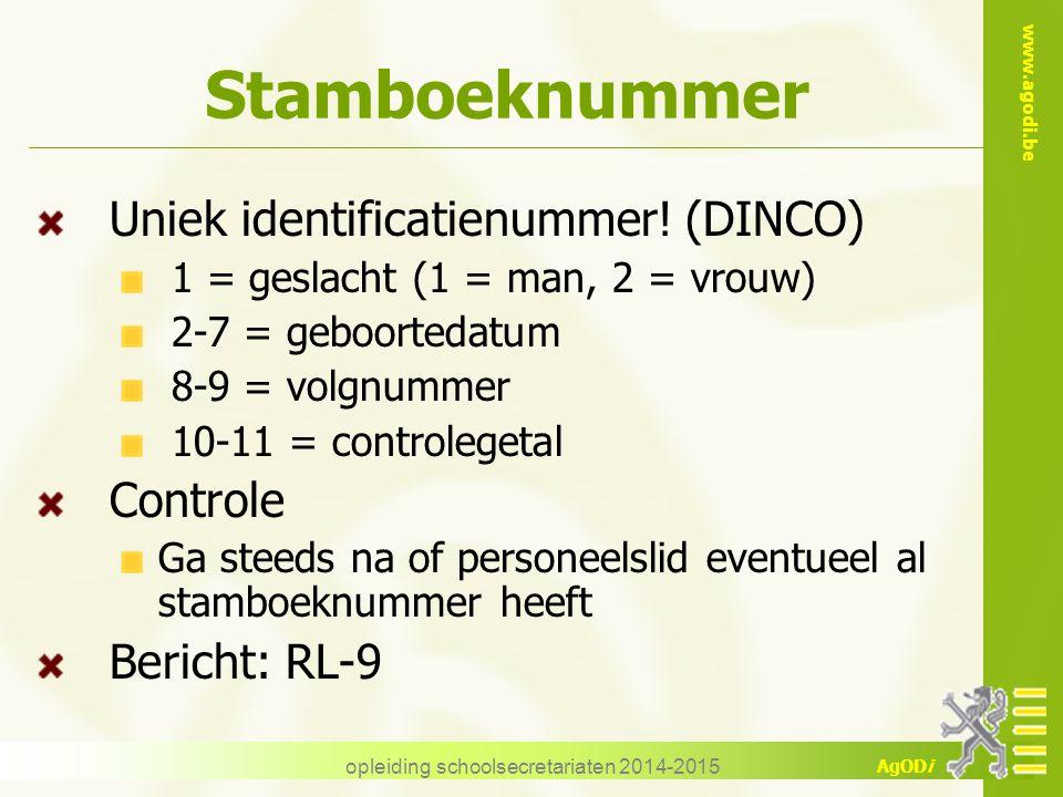www.agodi.be AgODi opleiding schoolsecretariaten 2014-2015 Stamboeknummer Uniek identificatienummer! (DINCO) 1 = geslacht (1 = man, 2 = vrouw) 2-7 = g
