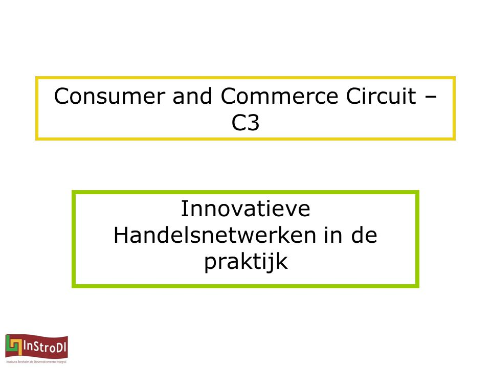 Consumer and Commerce Circuit – C3 Innovatieve Handelsnetwerken in de praktijk