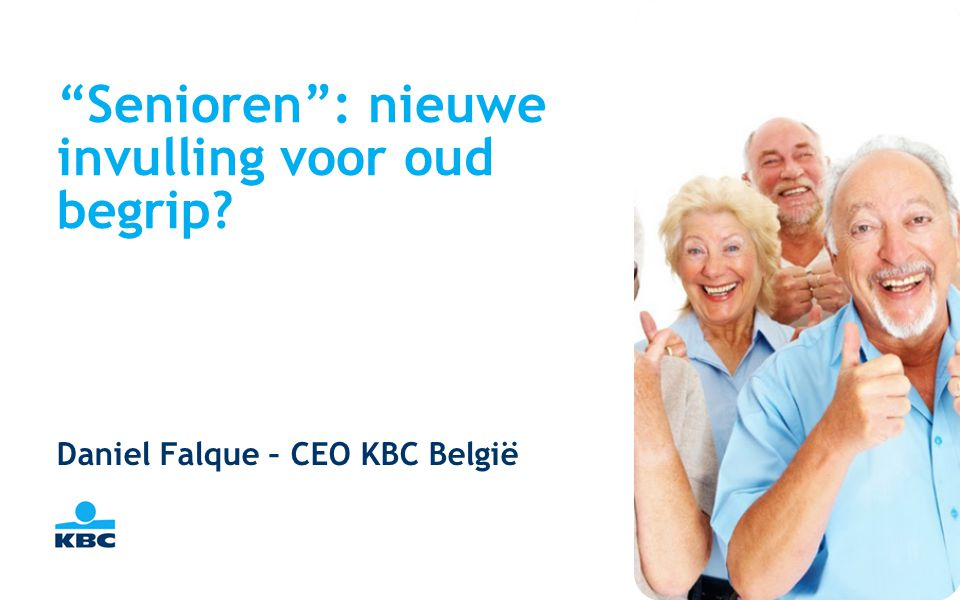 """""""Senioren"""": nieuwe invulling voor oud begrip? Daniel Falque – CEO KBC België"""