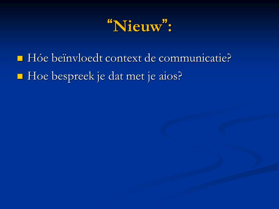 """""""Nieuw"""": Hóe beïnvloedt context de communicatie? Hóe beïnvloedt context de communicatie? Hoe bespreek je dat met je aios? Hoe bespreek je dat met je a"""