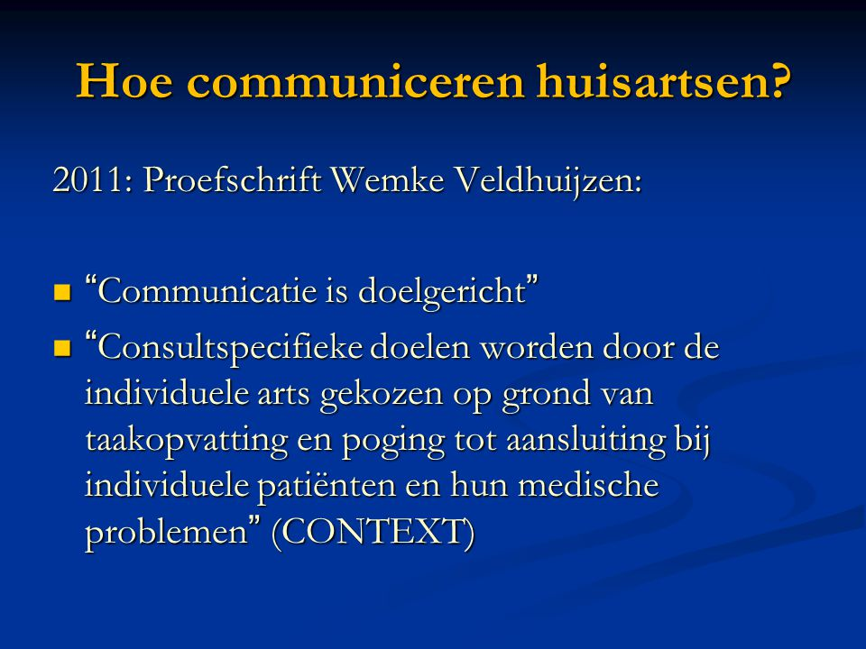 """2011: Proefschrift Wemke Veldhuijzen: """"Communicatie is doelgericht"""" """"Communicatie is doelgericht"""" """"Consultspecifieke doelen worden door de individuele"""