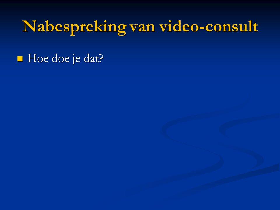 Nabespreking van video-consult Hoe doe je dat? Hoe doe je dat?