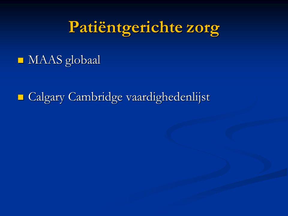 Patiëntgerichte zorg MAAS globaal MAAS globaal Calgary Cambridge vaardighedenlijst Calgary Cambridge vaardighedenlijst