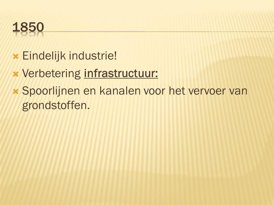  Eindelijk industrie!  Verbetering infrastructuur:  Spoorlijnen en kanalen voor het vervoer van grondstoffen.