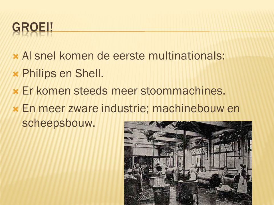  Al snel komen de eerste multinationals:  Philips en Shell.