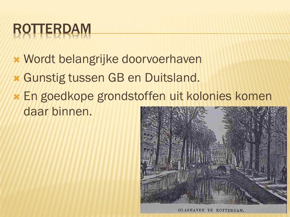  Wordt belangrijke doorvoerhaven  Gunstig tussen GB en Duitsland.  En goedkope grondstoffen uit kolonies komen daar binnen.