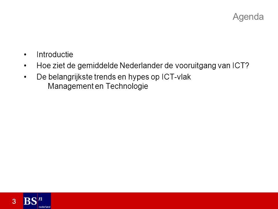3 Agenda Introductie Hoe ziet de gemiddelde Nederlander de vooruitgang van ICT.
