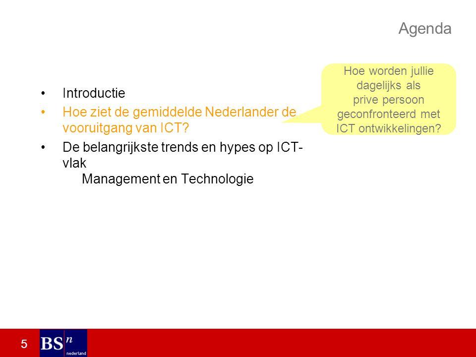 5 Agenda Introductie Hoe ziet de gemiddelde Nederlander de vooruitgang van ICT.
