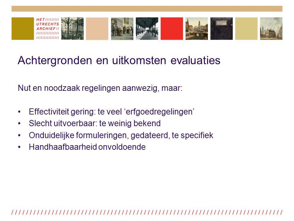 Achtergronden en uitkomsten evaluaties Nut en noodzaak regelingen aanwezig, maar: Effectiviteit gering: te veel 'erfgoedregelingen' Slecht uitvoerbaar