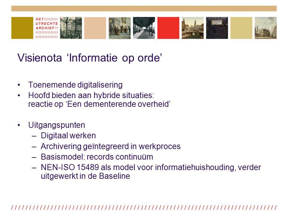 Visienota 'Informatie op orde' Toenemende digitalisering Hoofd bieden aan hybride situaties: reactie op 'Een dementerende overheid' Uitgangspunten –Di