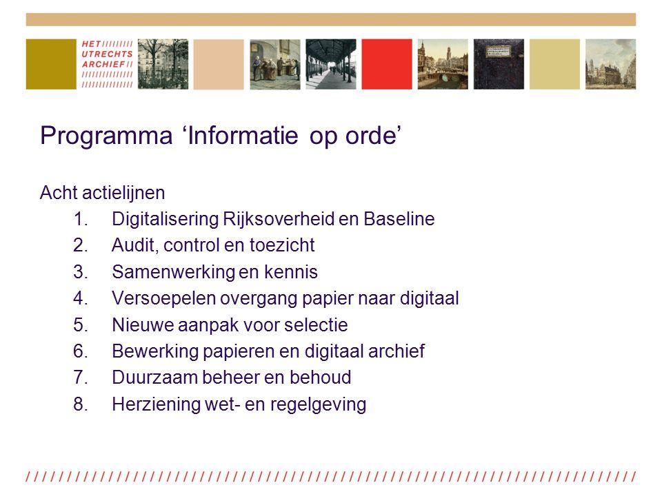 Programma 'Informatie op orde' Acht actielijnen 1.Digitalisering Rijksoverheid en Baseline 2.Audit, control en toezicht 3.Samenwerking en kennis 4.Ver