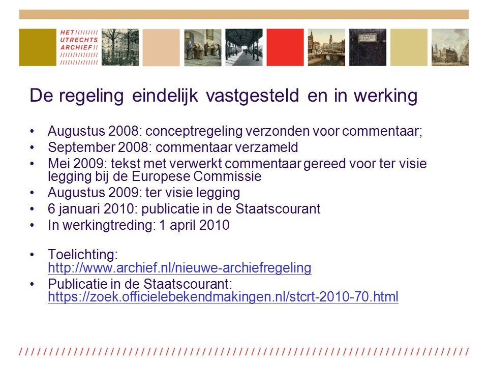 De regeling eindelijk vastgesteld en in werking Augustus 2008: conceptregeling verzonden voor commentaar; September 2008: commentaar verzameld Mei 200