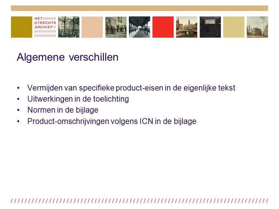 Algemene verschillen Vermijden van specifieke product-eisen in de eigenlijke tekst Uitwerkingen in de toelichting Normen in de bijlage Product-omschri
