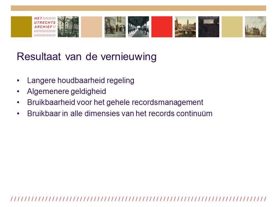 Resultaat van de vernieuwing Langere houdbaarheid regeling Algemenere geldigheid Bruikbaarheid voor het gehele recordsmanagement Bruikbaar in alle dim