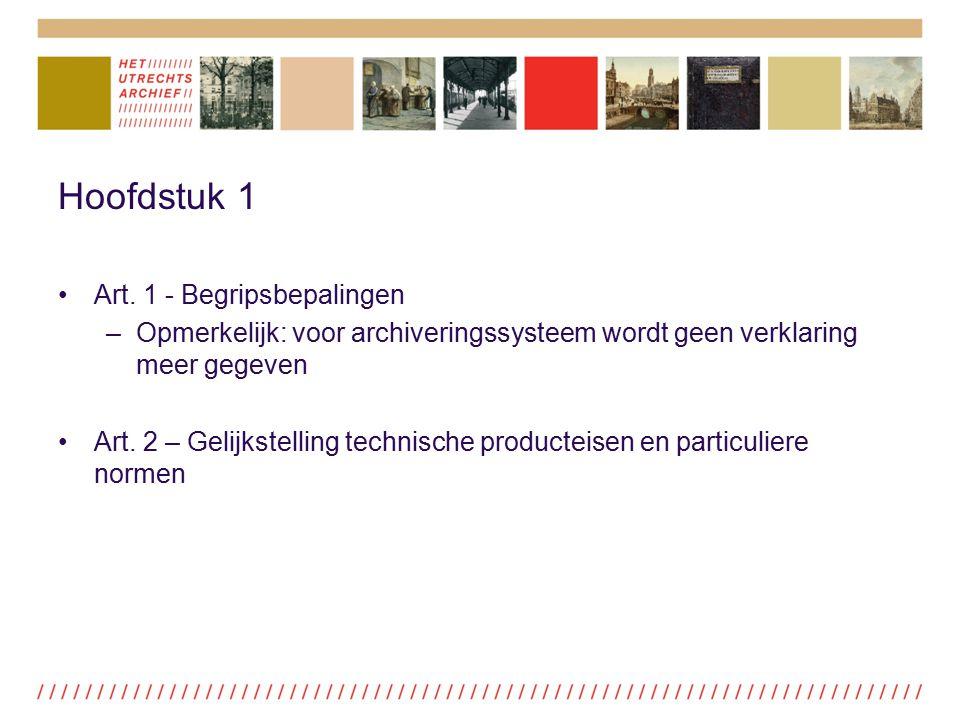 Hoofdstuk 1 Art. 1 - Begripsbepalingen –Opmerkelijk: voor archiveringssysteem wordt geen verklaring meer gegeven Art. 2 – Gelijkstelling technische pr