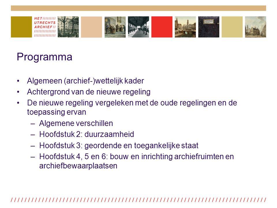 Programma Algemeen (archief-)wettelijk kader Achtergrond van de nieuwe regeling De nieuwe regeling vergeleken met de oude regelingen en de toepassing