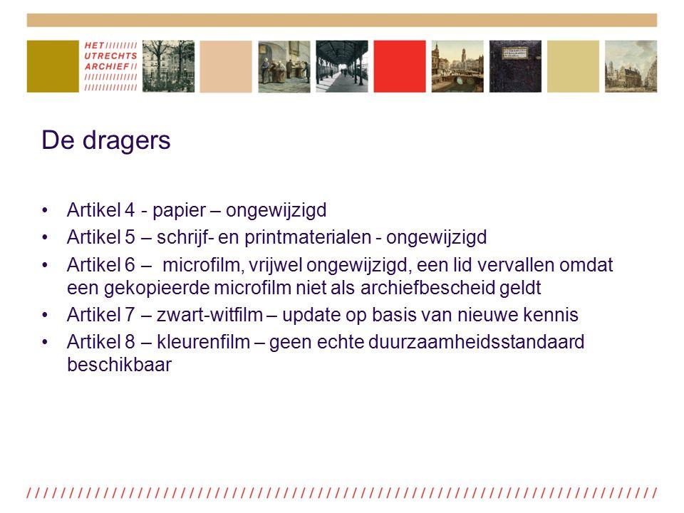 De dragers Artikel 4 - papier – ongewijzigd Artikel 5 – schrijf- en printmaterialen - ongewijzigd Artikel 6 – microfilm, vrijwel ongewijzigd, een lid