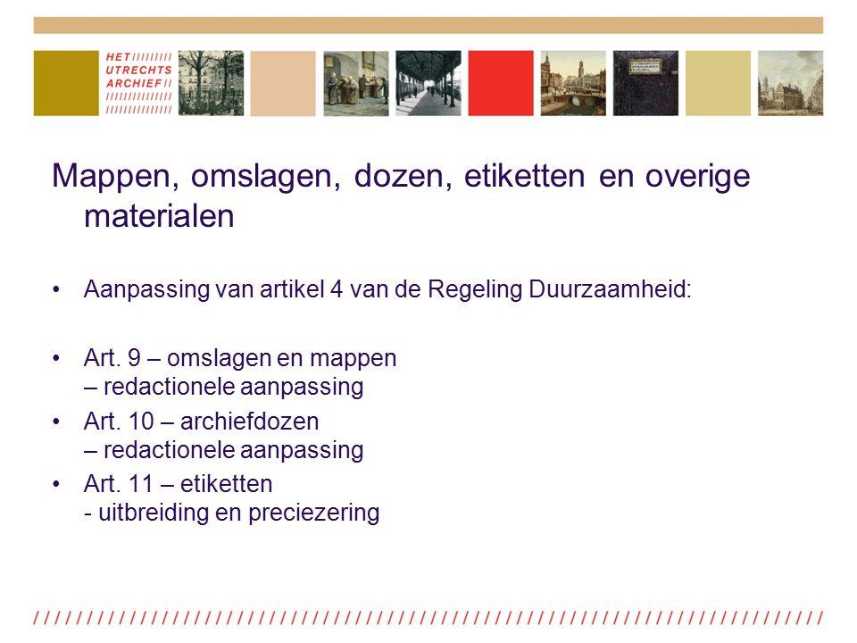 Mappen, omslagen, dozen, etiketten en overige materialen Aanpassing van artikel 4 van de Regeling Duurzaamheid: Art. 9 – omslagen en mappen – redactio