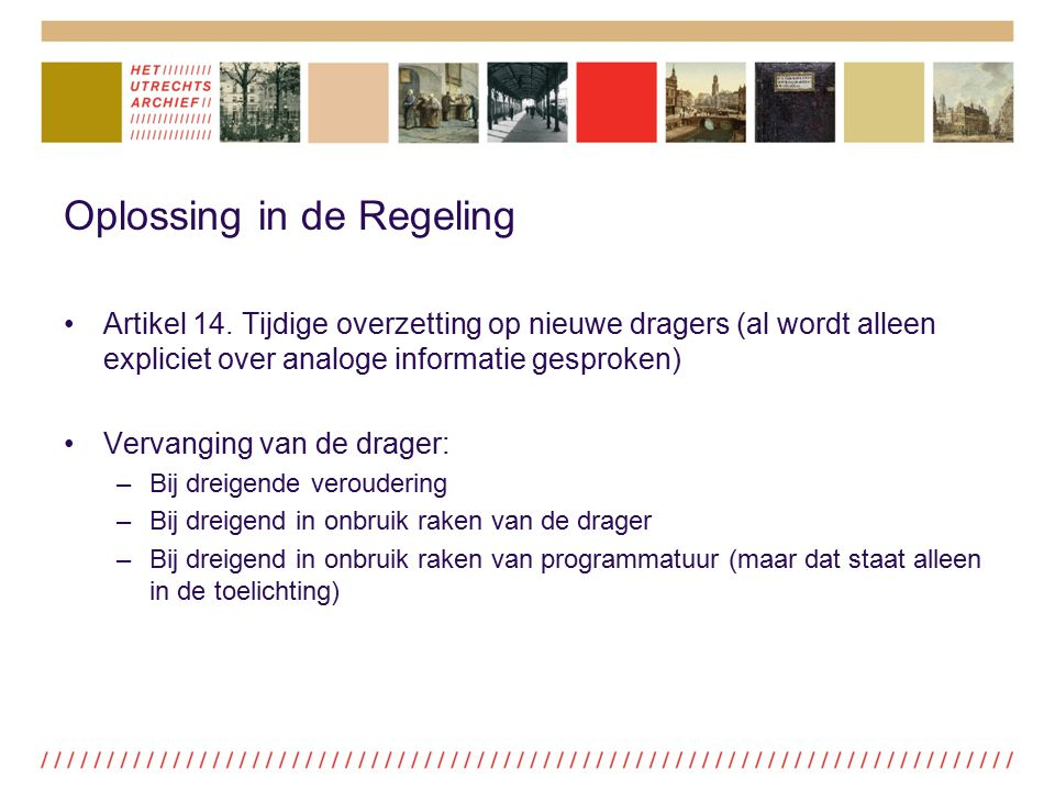 Oplossing in de Regeling Artikel 14. Tijdige overzetting op nieuwe dragers (al wordt alleen expliciet over analoge informatie gesproken) Vervanging va