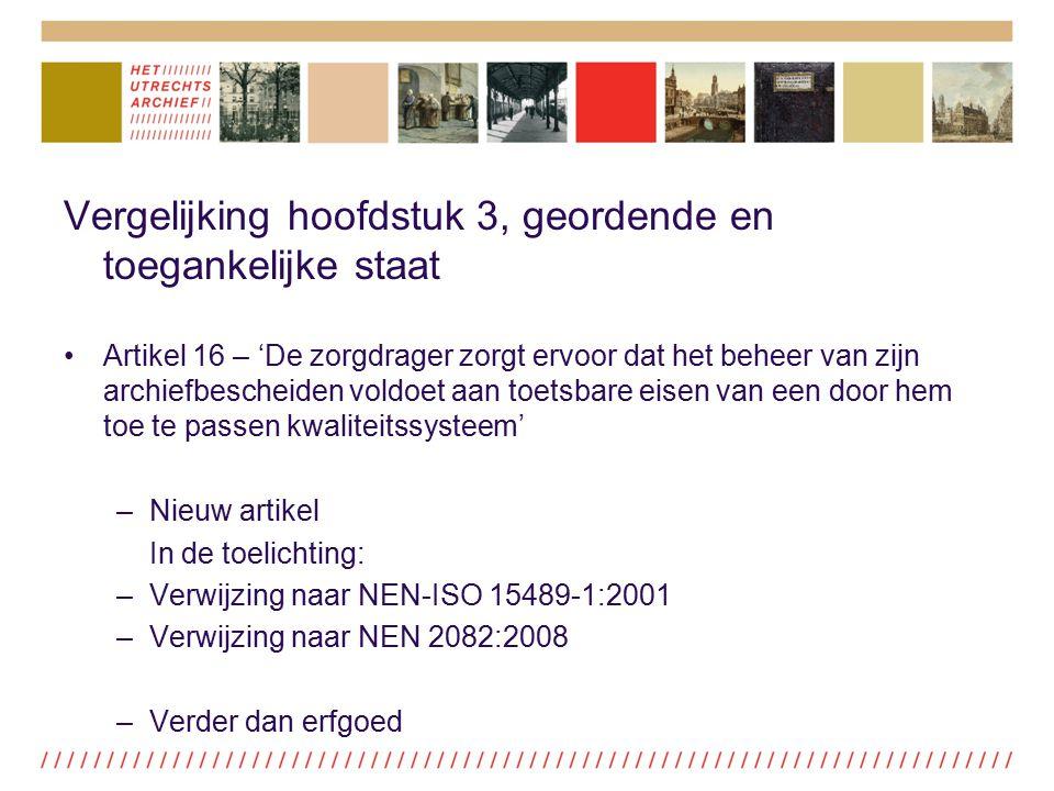 Vergelijking hoofdstuk 3, geordende en toegankelijke staat Artikel 16 – 'De zorgdrager zorgt ervoor dat het beheer van zijn archiefbescheiden voldoet