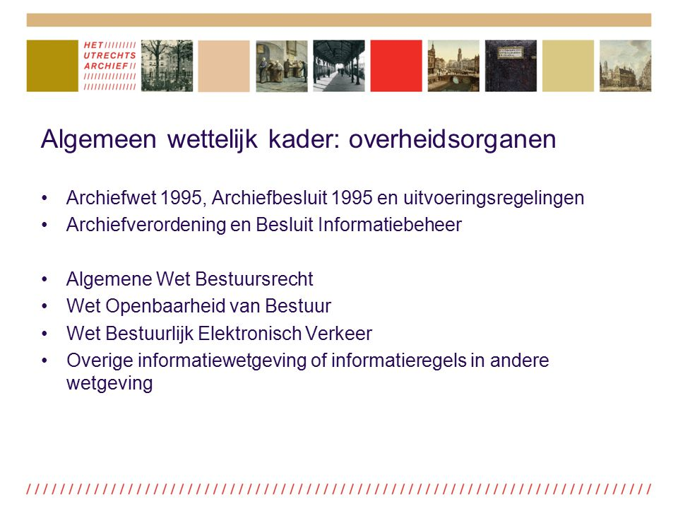 Algemeen wettelijk kader: overheidsorganen Archiefwet 1995, Archiefbesluit 1995 en uitvoeringsregelingen Archiefverordening en Besluit Informatiebehee