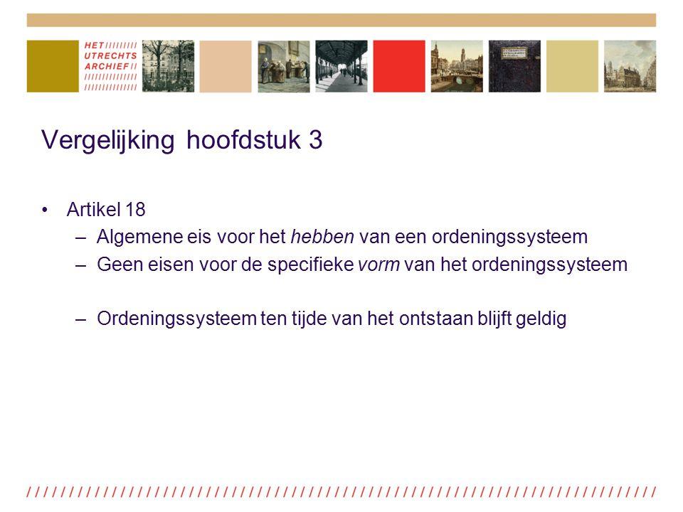 Vergelijking hoofdstuk 3 Artikel 18 –Algemene eis voor het hebben van een ordeningssysteem –Geen eisen voor de specifieke vorm van het ordeningssystee